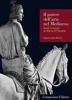 Il potere dell'arte nel Medioevo. Studi in onore di Mario D'Onofrio