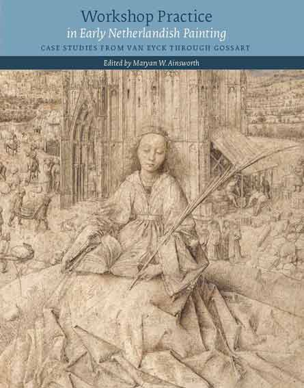Workshop Practice in Early Netherlandish Painting: Case Studies from Van Eyck Through Gossart