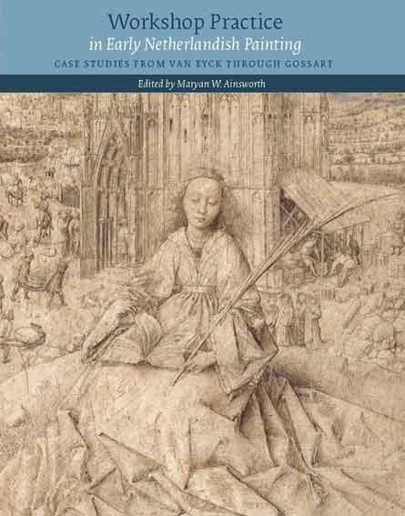 Workshop Practice in Early Netherlandish Painting: Case Studies from Van Eyck Through Gossart