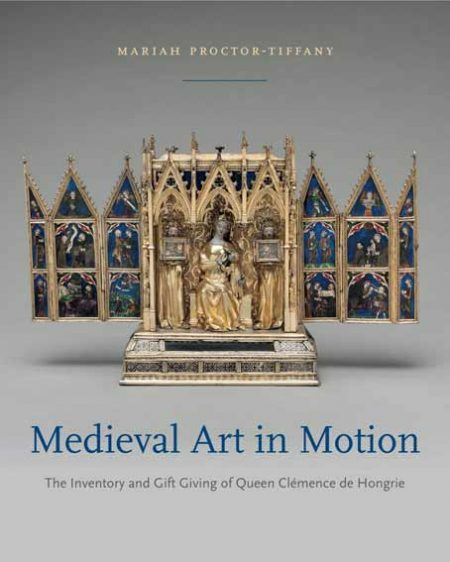 Medieval Art in Motion: The Inventory and Gift Giving of Queen Clemence de Hongrie