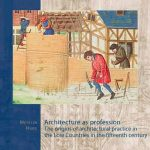 Architecture as Profession: The Origins of Architectural Practice in the Low Countries in the Fifteenth Century