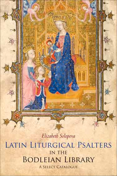 Latin Liturgical Psalters in the Bodleian Library: A Select Catalogue