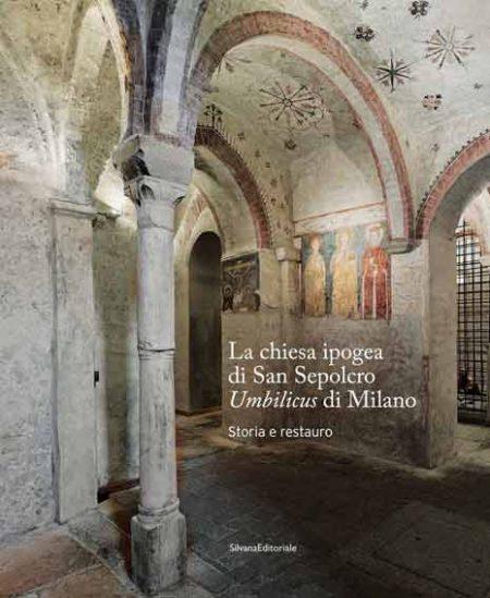 La chiesa ipogea di San Sepolcro, Umbilicus di Milano. Storia e restauro