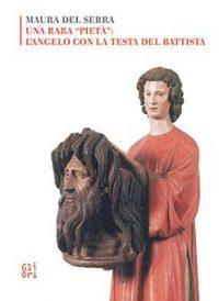 """Una rara """"pietà"""": l'Angelo con la testa del Battista"""