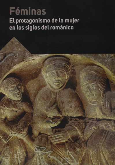 Féminas. El protagonismo de la mujer en los siglos del románico