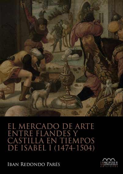 El mercado de arte entre Flandes y Castilla en tiempos de Isabel I (1474-1504)