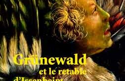 Grünewald et le retable d'Issenheim. Regards sur un chef-d'œuvr