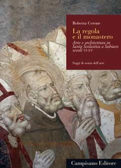La regola e il monastero. Arte e architettura in Santa Scolastica a Subiaco (secc. VI-XV)