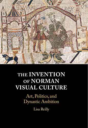 The Invention of Norman Visual Culture: Art, Politics, and Dynastic Ambition