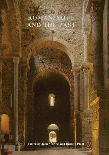 Romanesque and the Past: Retrospection in the Art and Architecture of Romanesque Europe