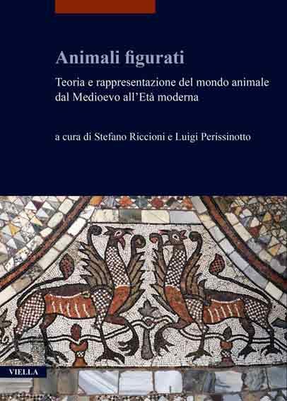 Animali figurati. Teoria e rappresentazione del mondo animale dal Medioevo all'Età moderna