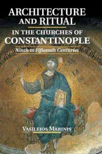 Architecture and Ritual in the Churches of Constantinople: Ninth to Fifteenth Centuries