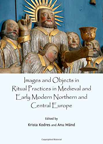 Images and Objects in Ritual Practices in Medieval and Early Modern Northern and Central Europe