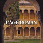 L'âge roman: Architecture et culture de l'image au Moyen-Âge classique de 1020 à 1250