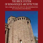 The Brick System of Romanesque Architecture: The Lombard Band and Its Transformation in Catalonia and France