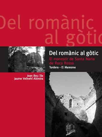 Del romànic al gòtic. El monestir de Santa Maria de Roca Rossa. Tordera - El Maresme