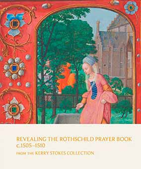 Revealing the Rothschild Prayer Book c. 1505-1510: From the Kerry Stokes Collection