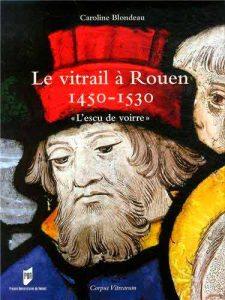 Le vitrail à Rouen, 1450-1530, «L'escu de voirre»