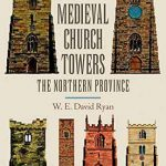 English Medieval Church Towers: The Northern Province