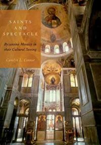Saints and Spectacle: Byzantine Mosaics in their Cultural Setting