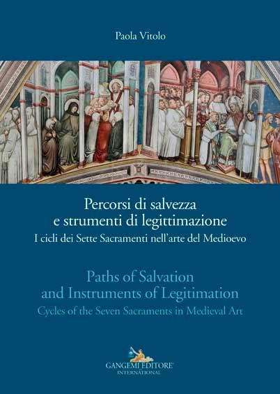 Percorsi di salvezza e strumenti di legittimazione. I cicli dei Sette Sacramenti nell'arte del Medioevo