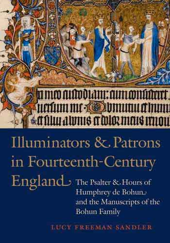 Illuminators and Patrons in Fourteenth-Century England: The Psalter and Hours of Humphrey de Bohun and the Manuscripts of the Bohum Family