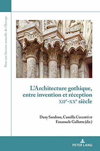 L'architecture gothique: entre invention et réception, XIIe-XXe siècle
