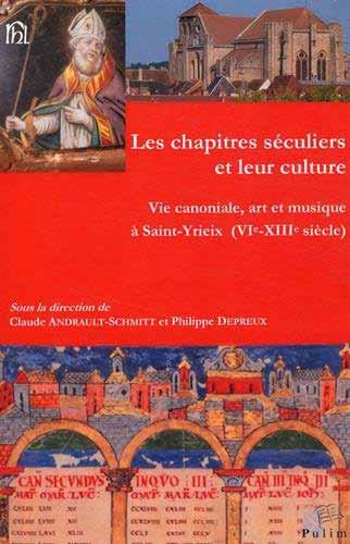 Les chapitres séculiers et leur culture. Vie canoniale, art et musique à Saint-Yrieix (VI - XIII siècle)