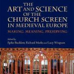 The Art and Science of the Church Screen in Medieval Europe: Making, Meaning, Preserving