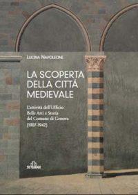 La Scoperta delle Cittá Medievale. L'Attività dell'Ufficio Belle Arti e Storia del Comune di Genova (1907-1949)