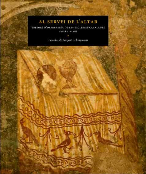 Al servei de l´altar. Tresors d´orfebreria de les esglésies catalanes, segles IX-XIII