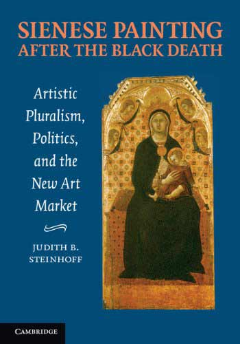 Sienese Painting after the Black Death: Artistic Pluralism, Politics, and the New Art Market