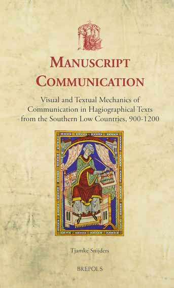 Manuscript Communication: Visual and Textual Mechanics of Communication in Hagiographical Texts from the Southern Low Countries, 900-1200
