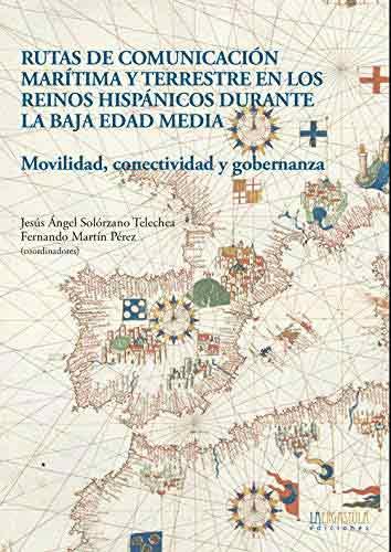 Rutas de comunicación marítima y terrestre en los reinos hispánicos durante la Baja Edad Media: Movilidad, conectividad y gobernanza