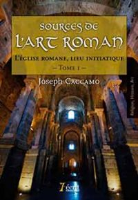 Sources de l'art roman: L'église romane, lieu initiatique. Tome 1
