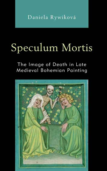 Speculum Mortis: The Image of Death in Late Medieval Bohemian Painting