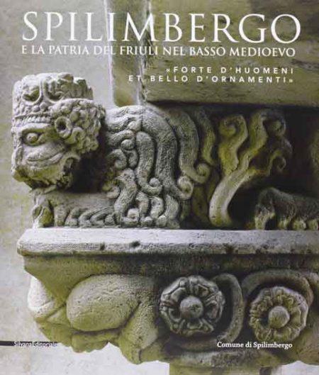 """Spilimbergo e la Patria del Friuli nel Basso Medioevo. """"Forte d'huomeni et bello d'ornamenti"""""""