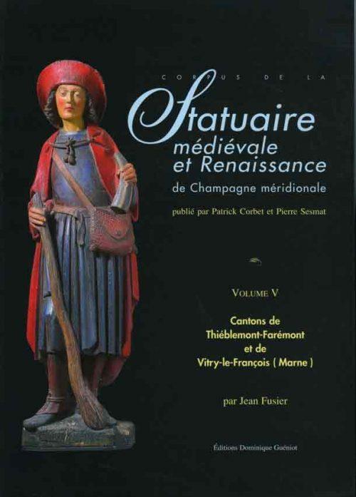 Corpus de la statuaire médiévale et Renaissance de Champagne méridionale, Volume V, Cantons de Thiéblemont-Farémont et Vitry-le-François ouest et est, Marne
