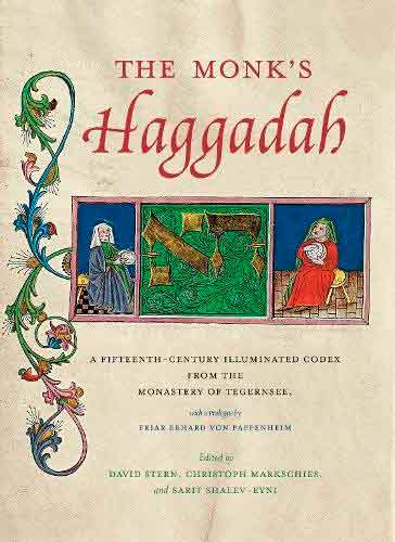 The Monk's Haggadah. A Fifteenth-Century Illuminated Codex from the Monastery of Tegernsee