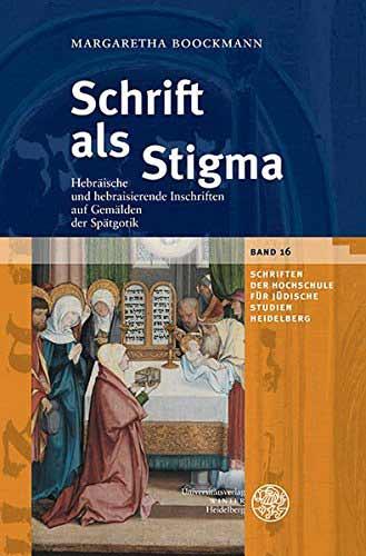 Schrift als Stigma: Hebräische und hebraisierende Inschriften auf Gemälden der Spätgotik