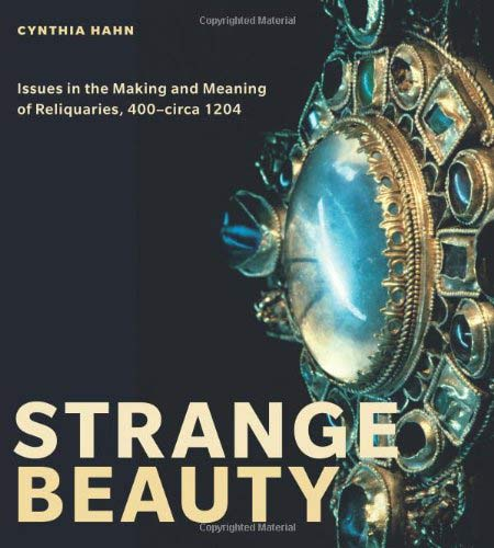 Strange Beauty. Issues in the Making and Meaning of Reliquaries