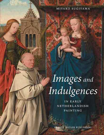 Images and Indulgences in Early Netherlandish Painting