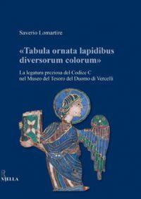 «Tabula ornata lapidibus diversorum colorum», La legatura preziosa del Codice C nel Museo del Tesoro del Duomo di Vercelli