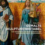 Gemalte Skulpturenretabel: Mitteleuropäische Tafelbilder Zwischen 1450 Und 1503