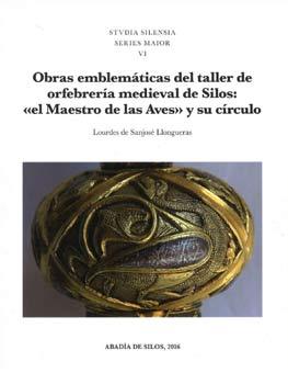 """Obras emblemáticas del taller de orfebrería medieval de Silos: """"el Maestro de las Aves"""" y su círculo"""