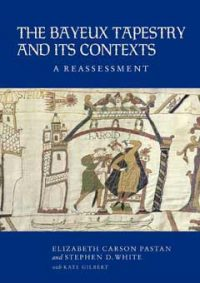 The Bayeux Tapestry and Its Contexts: A Reassessment