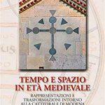 Tempo e spazio in età medioevale. Rappresentazioni e trasformazioni intorno alla cattedrale di Modena