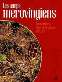 Les temps mérovingiens: Trois siècles d'art et de culture (451-751)