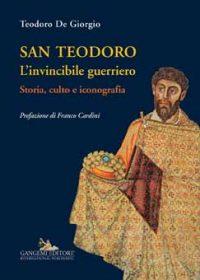 San Teodoro. L'invincibile guerriero. Storia, culto e iconografia