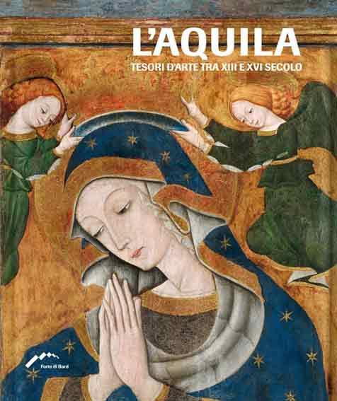 L'Aquila. Tesori d'arte tra XIII e XVI secolo
